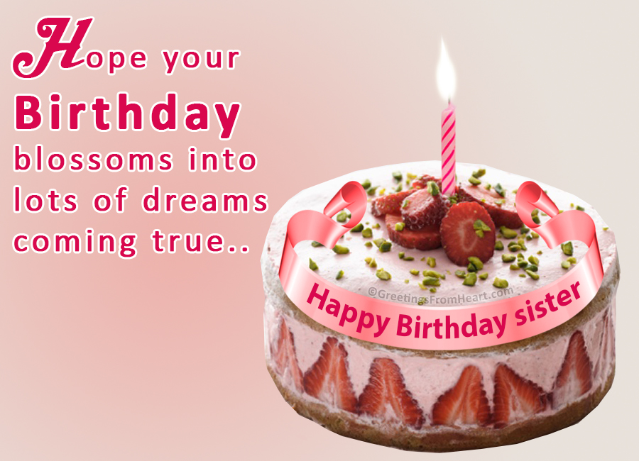 happy birthday sister hope your birthday blossoms into lots of dreams coming true