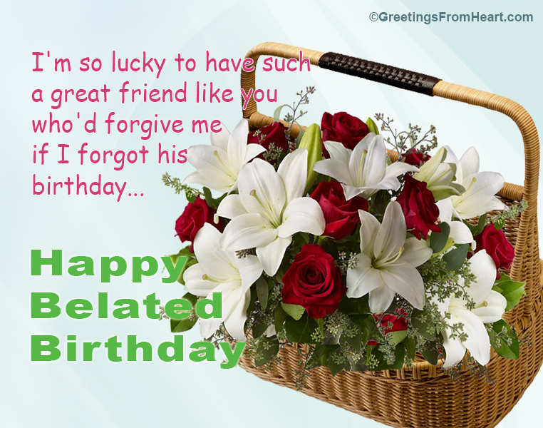 Happy Belated Birthday Greeting For Friend